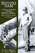 Hanging Sam: A Military Biography of General Samuel T. Williams: From Pancho Villa to Vietnam