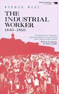 Industrial Worker 1840 1860 The Reaction of American Industrial Society to the Advance of the Industrial Revolution