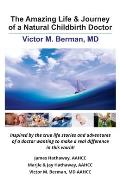 The Amazing Life & Journey of a Natural Childbirth Doctor: Victor M. Berman, MD