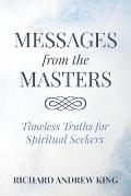 Messages from the Masters: Timeless Truths for Spiritual Seekers