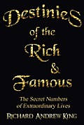 Destinies of the Rich & Famous: The Secret Numbers of Extraordinary Lives