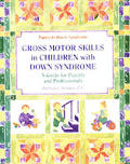 Gross Motors Skills in Children with Down Syndrome A Guide for Parents & Professionals
