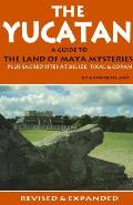 Yucatan A Guide To The Land Of Maya Mysteries