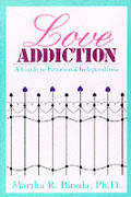 Love Addiction A Guide To Emotional Independen