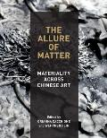 The Allure of Matter: Materiality Across Chinese Art