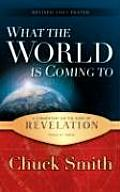 What the World Is Coming to A Commentary on the Book of Revelation Verse by Verse