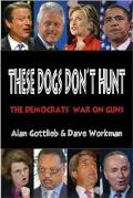 These Dogs Don't Hunt: The Democrats' War on Guns