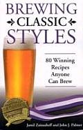 Brewing Classic Styles 80 Winning Recipes Anyone Can Brew