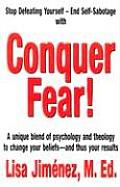Conquer Fear A Unique Blend of Psychology & Theology to Change Your Beliefs & Thus Your Results