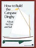 How to Build the Catspaw Dinghy A Boat for Oar & Sail