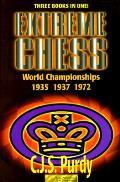 Extreme Chess Cjs Purdy Annotates The Wofld hampionships Alekhine Euwe I 1935 Alekhine Euwe II 1937 Fischer Spassky 1972