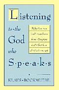 Listening to the God Who Speaks Reflections on Gods Guidance from Scripture & the Lives of Gods People