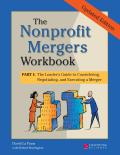 The Nonprofit Mergers Workbook Part I: The Leader's Guide to Considering, Negotiating, and Executing a Merger