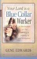 Your Lord Is a Blue Collar Worker: A Meditation on the Sanctity & Dignity of the Workplace