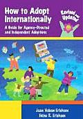 How to Adopt Internationally A Guide for Agency Directed & Independent Adoptions