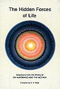 Hidden Forces of Life Selections from the Works of Sri Aurobindo & the Mother