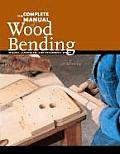 Complete Manual of Wood Bending Milled Laminated & Steambent Work