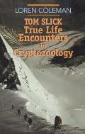 Tom Slick True Life Encounters in Cryptozoology