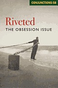 Conjunctions 58 Riveted The Obsession Issue