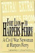 Fort Lyon to Harpers Ferry A Civil War Newsman at Harpers Ferry