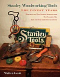 Stanley Woodworking Tools: The Finest Years
