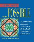Art of the Possible A Compassionate Approach to Understanding the Way People Think Learn & Communicate
