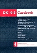 DC 0 3 Casebook A Guide to the Use of Zero to Threes Diagnostic Classification of Mental Health & Developmental Disorders of Infanc