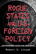 Rogue States & U S Foreign Policy Containment After The Cold War