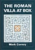 Roman Villa At Box: the Story of the Extensive Romano-british Structures Buried Below the Village of Box