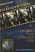 Alexander Thom Cracking the Stone Age Code