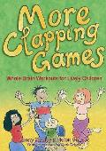 More Clapping Games: Whole Brain Workouts for Lively Children