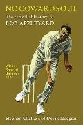 No Coward Soul: the Remarkable Story of Bob Appleyard