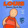 Louis Dreams Never Die