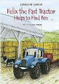 Felix the Fast Tractor Helps To Find Ben: But Where Can He Be?