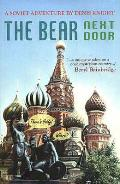 Bear Next Door: a Soviet Adventure