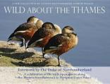 Wild About the Thames: a Celebration of the Open Spaces Along the Thames From Battersea To Hampton Court