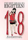 I'm Not Really Eighteen - Female Edition: the Perplexing Prospect of an Approaching Milestone Birthday