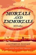 Mortals and Immortals: a Satirical Fantasy & True-in-parts-memoir - the Greek Gods Visit Britain