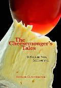 Cheesemonger's Tales: of People and Places, Cheeses and Wines