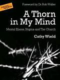 Thorn in My Mind: Mental Illness. Stigma and the Church