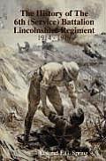 The History of the 6th (Service) Battalion Lincolnshire Regiment 1914 - 1919