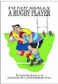 I'm Not Really a Rugby Player
