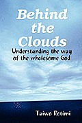 Behind the Clouds - Understanding the Way of the Wholesome God