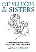 Of Sluices and Sisters: Anecdotes of Student Nurses At a London Teaching Hospital