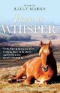 Born To Whisper: an Autobiography With Horses