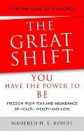 Great Shift - You Have the Power To Be: With Freedom From Fear and an Abundance of Health, Wealth and Love