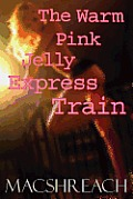 The Warm Pink Jelly Express Train