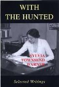 With the Hunted: Selected Writings Sylvia Townsend Warner