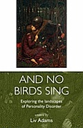 And No Birds Sing - Exploring the Landscapes of Personality Disorder