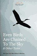 Even Birds Are Chained To The Sky & Other Tales